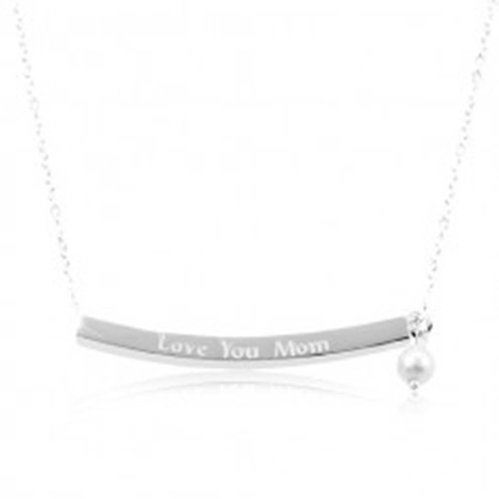 Šperky eshop Strieborný náhrdelník 925, úzky hranol s nápisom Love You Mom, biela gulička