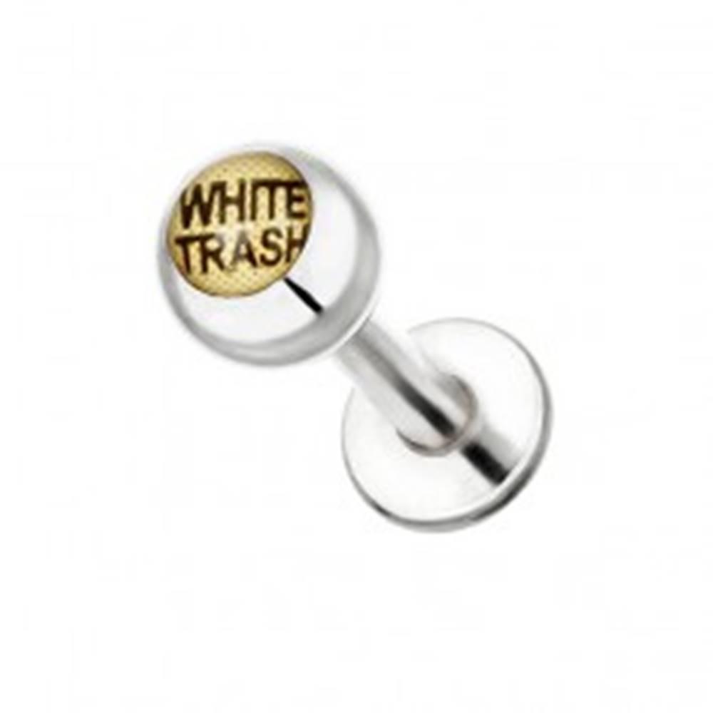 Šperky eshop Piercing do brady z ocele - nápis WHITE TRASH na guľôčke - Dĺžka piercingu: 10 mm