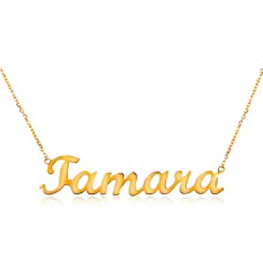 Šperky eshop Zlatý nastaviteľný náhrdelník 585 s menom Tamara, jemná ligotavá retiazka