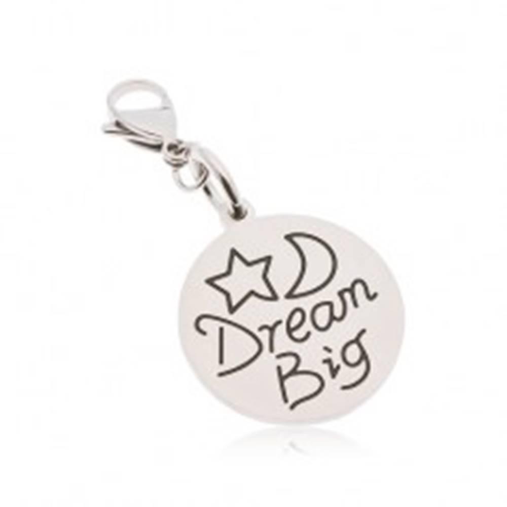 Šperky eshop Okrúhly prívesok na kľúčenku z ocele 316L, nápis Dream Big, hviezda a mesiac