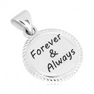 """Strieborný prívesok 925 - kruh s vrúbkovaným okrajom a nápisom """"Forever & Always"""""""